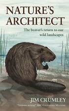 Nature's Architect: The Beaver's Return to Our Wild Landscapes by Jim Crumley...