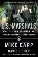 U.S. Marshals: The Greatest Cases of America's Most Effective Law Enforcement Ag