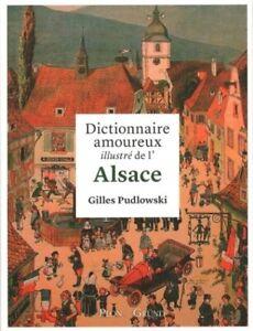 Dictionnaire amoureux illustré  de l'Alsace - Gilles Pudlowski - Plon - Gründ