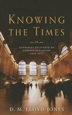 Knowing the Times : Addresses Delivered on Various Occasions 1942-1977 by D....