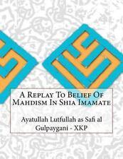A Replay to Belief of Mahdism in Shia Imamate by Ayatullah Lutfullah as Safi...