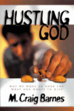 Hustling God: Why We Work So Hard for What God Wants to Give by M Craig Barnes