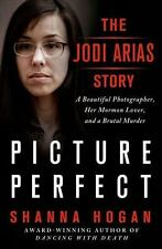 Picture Perfect : The Jodi Arias Story - A Beautiful Photographer, Her Mormon Lo