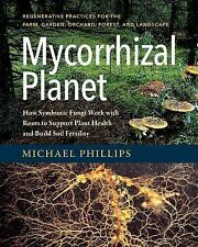 Mycorrhizal Planet : How Symbiotic Fungi Work with Roots to Support Plant...