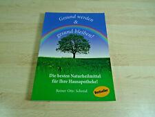 Reiner Otto Schmid: Gesund werden & gesund bleiben - die besten Naturheilmittel