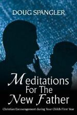 Meditations for the New Father: Christian Encouragement During Your Child's Firs