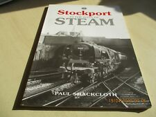 Stockport in the Days of Steam,signed  by Paul Shackcloth   ONE OWNER