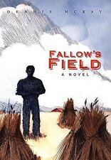 Fallow's Field by Dennis McKay (2007, Hardcover)