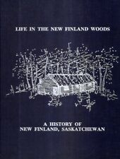 LIFE IN THE NEW FINLAND WOODS. A History Of New Finland, Saskatchewan.