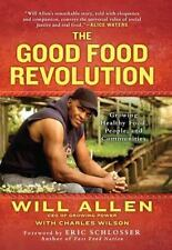 The Good Food Revolution : Growing Healthy Food, People, and Communities by...