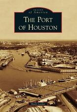 Images of America: The Port of Houston by Mark Lardas (2013, Paperback)