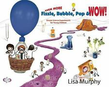 Even More Fizzle Bubble Pop and Wow! : Simple Science for Young Children by Lisa
