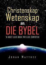 Christenskap Wetenskap en Die Bybel : 'n moet lees boek vir elke Christen by...