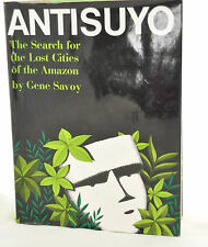 Antisuyo - Gene Savoy - The Search for the Lost Cities of the Amazon First Ed.