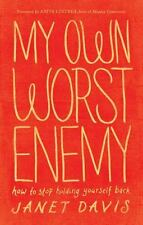 My Own Worst Enemy: How to Stop Holding Yourself Back by Davis, Janet