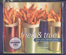 Fried & True Crispy Delicious Dishes fromAppetizers to Desserts Rick Rodgers