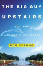 NEW - The Big Guy Upstairs: You, Him, and How It All Works by Strong, Rob