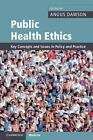 Public Health Ethics : Key Concepts and Issues in Policy and Practice (2011,...