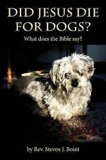 NEW Did Jesus Die For Dogs?: What does the Bible say? by Rev. Steven J. Boint