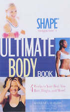 Shape's Magazine Ultimate Body Book: 4 Weeks to Your Best Abs, Butt, Thighs...
