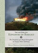 The Lost Dark Age Kingdom of Rheged : The Discovery of a Royal Stronghold at...