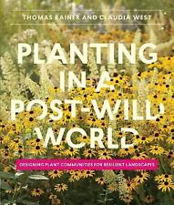 Planting in a Post-Wild World: Designing Plant Communities for Resilient Landsca