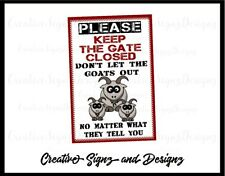 KEEP GATE CLOSED  Dont Let GOATS OUT 8x12 sign also donkeys pigs chickens avail.