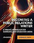 Becoming a Public Relations Writer : A Writing Workbook for Emerging and...