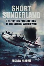 Short Sunderland - The 'Flying Porcupines' in the Second World War - New Copy