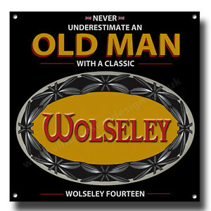 """NEVER UNDERESTIMATE AN OLD MAN WITH A WOLSELEY FOURTEEN METAL SIGN.8""""X8"""""""