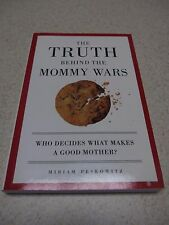 The Truth Behind the Mommy Wars: Who Decides What Makes a Good Mother? by Miriam