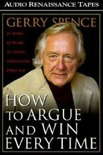 How to Argue and Win Every Time: At Home, at Work, in Court, Everywhere, Every D