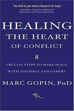 Healing the Heart of Conflict: 8 Crucial Steps to Making Peace with Yourself and