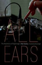 All Ears : The Aesthetics of Espionage by Peter Szendy (2016, Paperback)