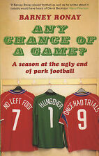 Any Chance of a Game?: A Season at the Ugly End of Park Football, Barney Ronay,