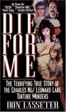 Die for Me: The Terrifying True Story of the Charles Ng & Leonard Lake Torture