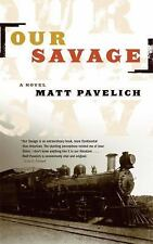Our Savage by Matt Pavelich (2005, Paperback) NEW 1899 US Migration Novel