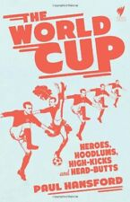 The World Cup: Heroes, hoodlums, high-kicks and head-butts-Paul Hansford