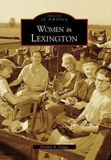 Images of America: Women in Lexington by Deirdre A. Scaggs (2006, Paperback)