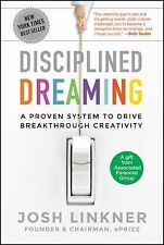 Disciplined Dreaming : A Proven System to Drive Breakthrough Creativity by...