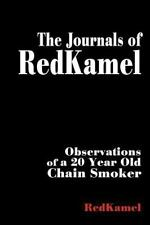 The Journals of RedKamel : Observations of a 20 Year Old Chain Smoker by...