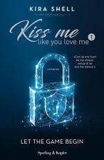 Let the game begin. Kiss me like you love me. Ediz. italiana.... - Shell Kira