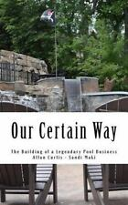 Our Certain Way : The Building of a Legendary Pool Business by Allan Curtis...