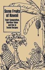 Some Fruits of Hawaii : Their Composition, Nutritive Value and Use in Tested...