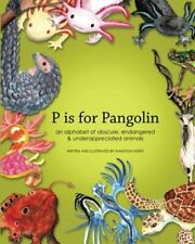 P Is For Pangolin: An Alphabet Of Obscure, Endangered & By Anastasia Kierst