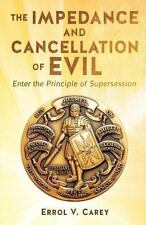 The Impedance and Cancellation of Evil by Errol V. Carey (2013, Paperback)