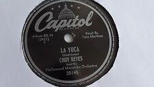 Chuy Reyes - 78rpm single 10-inch – Capitol #20145 La Yuca