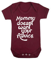 MUMMY DOESNT WANT YOUR ADVICE Funny Boys Girls BABY GROW Vest Bodysuit MUM GIFT