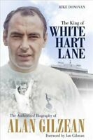 The King of White Hart Lane The Authorised Biography of Alan Gi... 9781785315510