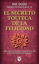 El Secreto Tolteca de la Felicidad : Cómo Lograr Los Cambios Necesarios en Tu...